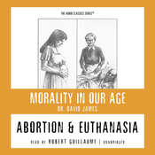 Abortion and Euthanasia, by David James