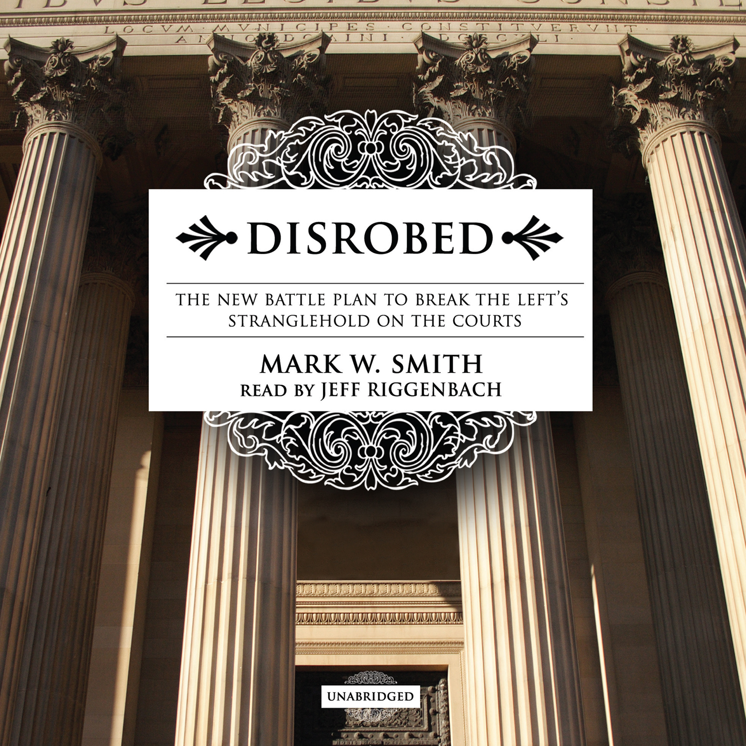 Printable Disrobed: The New Battle Plan to Break the Left's Stranglehold on the Courts Audiobook Cover Art