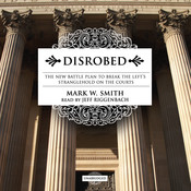 Disrobed: The New Battle Plan to Break the Left's Stranglehold on the Courts Audiobook, by Mark W. Smith