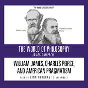 William James, Charles Peirce, and American Pragmatism, by James  Campbell