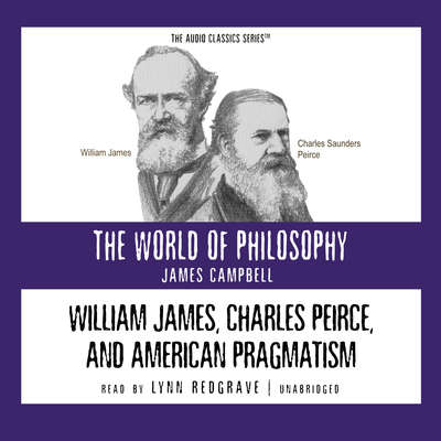 William James, Charles Peirce, and American Pragmatism Audiobook, by James  Campbell
