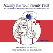 Actually, It Is Your Parents Fault: Why Your Romantic Relationship Isnt Working and How to Fix It, by Bernie Katz, Philip Van Munching
