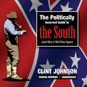 The Politically Incorrect Guide to the South (and Why It Will Rise Again) Audiobook, by Clint Johnson