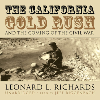 The California Gold Rush and the Coming of the Civil War Audiobook, by Leonard L. Richards