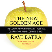 The New Golden Age: The Coming Revolution against Political Corruption and Economic Chaos, by Ravi Batra