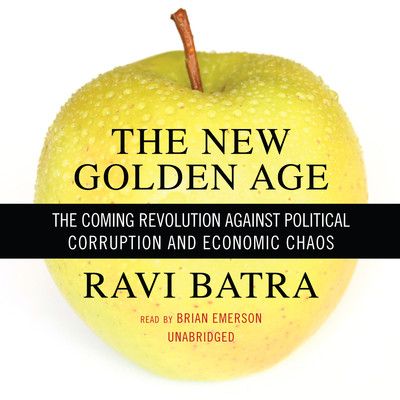 The New Golden Age: The Coming Revolution against Political Corruption and Economic Chaos Audiobook, by Ravi Batra