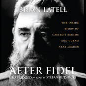 After Fidel: The Inside Story of Castro's Regime and Cuba's Next Leader, by Brian Latell