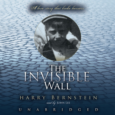 The Invisible Wall: A Love Story That Broke Barriers Audiobook, by Harry Bernstein