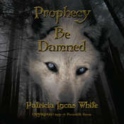 Prophecy Be Damned Audiobook, by Patricia Lucas White