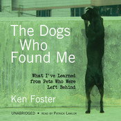 The Dogs Who Found Me: What I've Learned from Pets Who Were Left Behind Audiobook, by Ken Foster