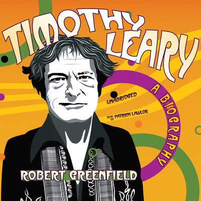 Timothy Leary: A Biography Audiobook, by Robert Greenfield