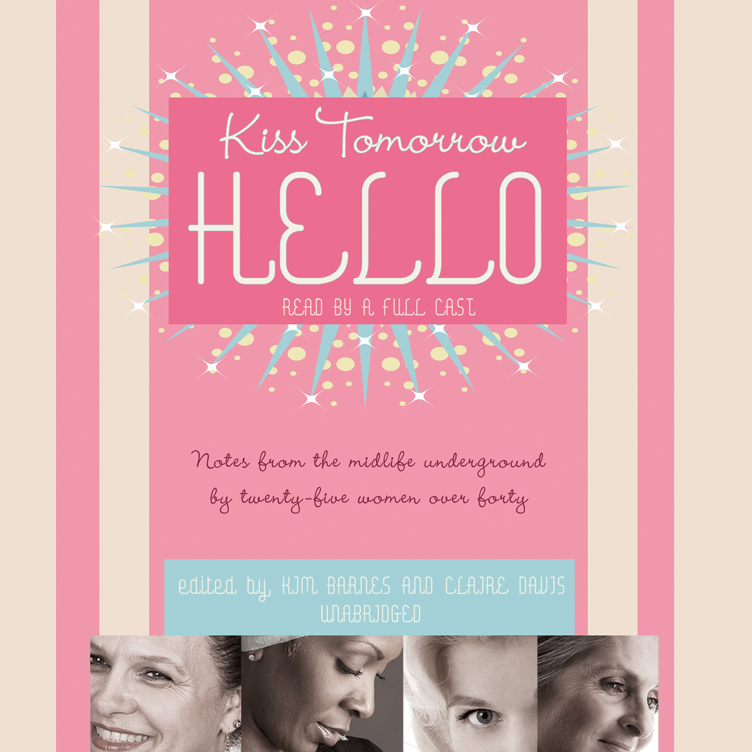 Printable Kiss Tomorrow Hello: Notes from the Midlife Underground by Twenty-Five Women over Forty Audiobook Cover Art