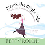 Here's the Bright Side: Of Failure, Fear, Cancer, Divorce, and Other Bum Raps Audiobook, by Betty Rollin