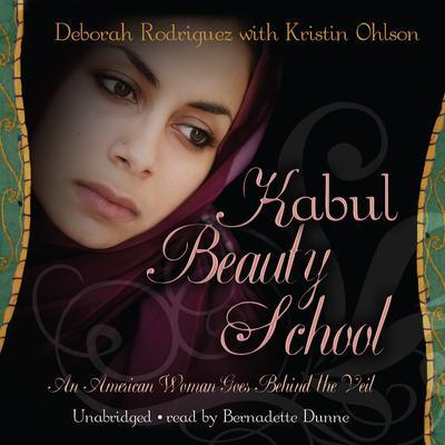 Kabul Beauty School: An American Woman Goes behind the Veil Audiobook, by Deborah Rodriguez
