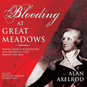 Blooding at Great Meadows: Young George Washington and the Battle That Shaped the Man Audiobook, by Alan Axelrod