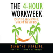 The 4-Hour Workweek: Escape 9–5, Live Anywhere, and Join the New Rich, by Timothy Ferriss