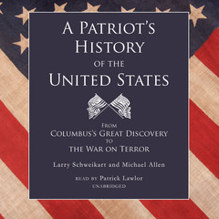 A Patriot's History of the United States: From Columbus's Great Discovery to the War on Terror Audiobook, by Larry Schweikart, Michael Allen
