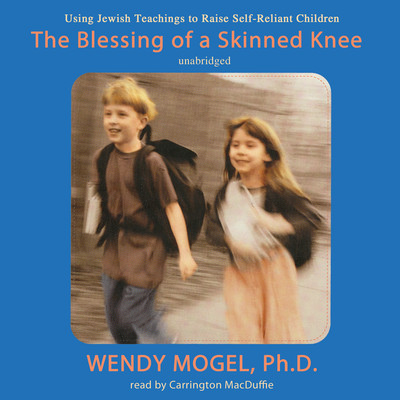 The Blessing of a Skinned Knee: Using Jewish Teachings to Raise Self-Reliant Children Audiobook, by Wendy Mogel