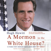 A Mormon in the White House?: 10 Things Every American Should Know about Mitt Romney, by Hugh Hewitt