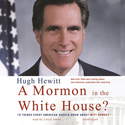 A Mormon in the White House?: 10 Things Every American Should Know about Mitt Romney Audiobook, by Hugh Hewitt