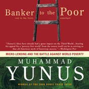 Banker to the Poor: Micro-Lending and the Battle against World Poverty Audiobook, by Muhammad Yunus
