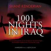 1001 Nights in Iraq: The Shocking Story of an American Forced to Fight for Saddam against the Country He Loves Audiobook, by Shant Kenderian