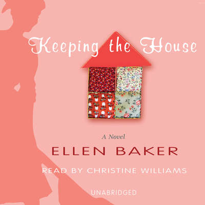 Keeping the House Audiobook, by Ellen Baker