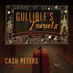 Gullible's Travels: The Adventures of a Bad Taste Tourist Audiobook, by Cash Peters