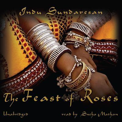 The Feast of Roses Audiobook, by Indu Sundaresan