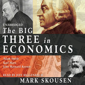 The Big Three in Economics: Adam Smith, Karl Marx, and John Maynard Keynes Audiobook, by Mark Skousen