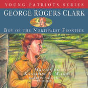 George Rogers Clark: Boy of the Northwest Frontier, by Katharine E. Wilkie