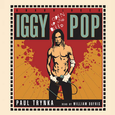 Iggy Pop: Open Up and Bleed Audiobook, by Paul Trynka