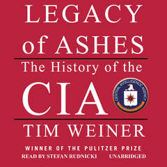 Legacy of Ashes: The History of the CIA Audiobook, by Tim Weiner