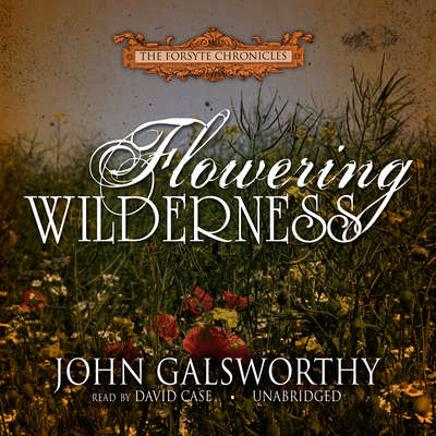 Flowering Wilderness Audiobook, by John Galsworthy