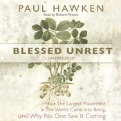 Blessed Unrest: How the Largest Movement in the World Came into Being and Why No One Saw It Coming Audiobook, by Paul Hawken