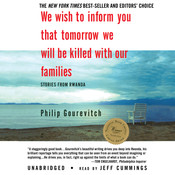 We Wish to Inform You That Tomorrow We Will Be Killed with Our Families: Stories from Rwanda Audiobook, by Philip Gourevitch