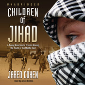 Children of Jihad: A Young American's Travels among the Youth of the Middle East Audiobook, by Jared Cohen