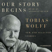 Our Story Begins: New and Selected Stories, by Tobias Wolff
