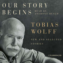 Our Story Begins: New and Selected Stories Audiobook, by Tobias Wolff