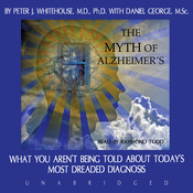 The Myth of Alzheimer's: What You Aren't Being Told about Today's Most Dreaded Diagnosis, by Peter J. Whitehouse