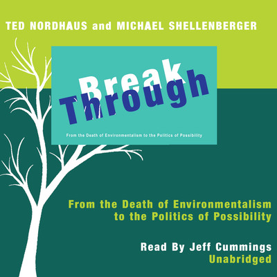 Break Through: From the Death of Environmentalism to the Politics of Possibility Audiobook, by Ted Nordhaus
