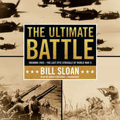 The Ultimate Battle: Okinawa 1945—The Last Epic Struggle of World War II Audiobook, by Bill Sloan