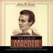 The Case of Abraham Lincoln: A Story of Adultery, Murder, and the Making of a Great President Audiobook, by Julie M. Fenster