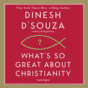 What's So Great about Christianity, by Dinesh D'Souza