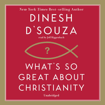 What's So Great about Christianity Audiobook, by Dinesh D'Souza
