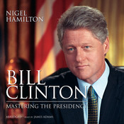 Bill Clinton: Mastering the Presidency Audiobook, by Nigel Hamilton