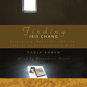 Finding Iris Chang: Friendship, Ambition, and the Loss of an Extraordinary Mind, by Paula Kamen