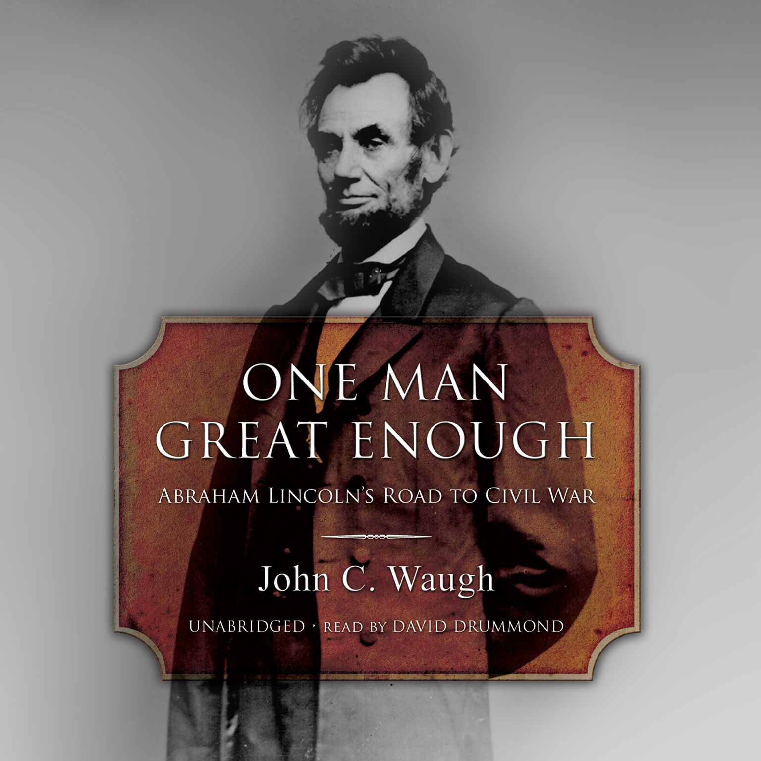 Printable One Man Great Enough: Abraham Lincoln's Road to Civil War Audiobook Cover Art