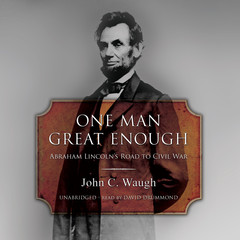 One Man Great Enough: Abraham Lincoln's Road to Civil War Audiobook, by John C. Waugh