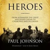 Heroes: From Alexander the Great and Julius Caesar to Churchill and de Gaulle Audiobook, by Paul Johnson
